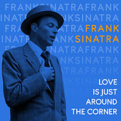 Love Is Just Around the Corner by Frank Sinatra