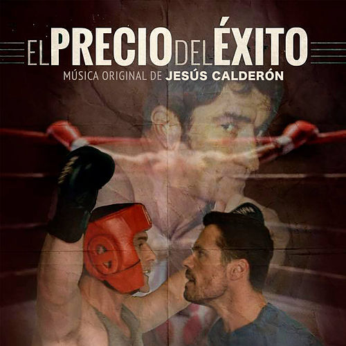 El Precio del Éxito (Banda Sonora Original) by Jesús Calderón