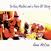 Yo-Yos, Marbles and a Piece of String de Anne McCue