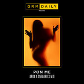 Pon Me (feat. Abra Cadabra, Sneakbo and M.O) by GRM Daily