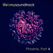 Phoenix, Pt. 4 by Life Is My Soundtrack