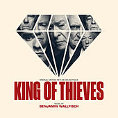 King of Thieves (Original Motion Picture Soundtrack) by Benjamin Wallfisch