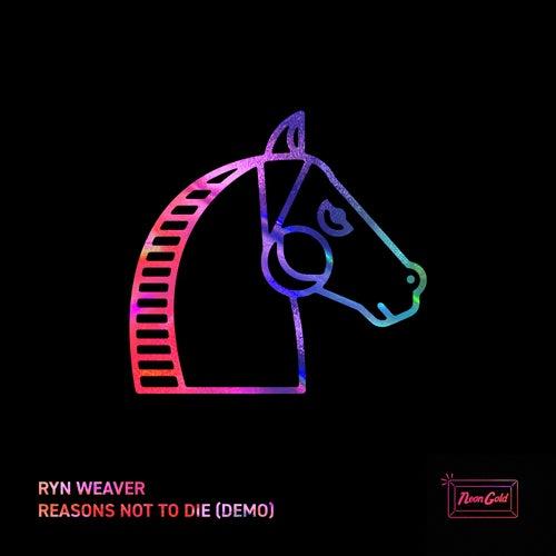 Reasons Not To Die (Demo) von Ryn Weaver