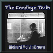 The GoodbyeTrain by Richard Melvin Brown