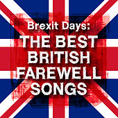 Brexit Days: The Best British Farewell Songs von Various Artists