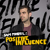 Positive Influence by Sam Morril