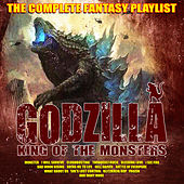 Godzilla - King of the Monsters - The Complete Fantasy Playlist by Various Artists