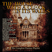 The House With A Clock In It's Walls - The Complete Fantasy Playlist by Various Artists
