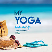 My Yoga Training Ambient Drones and Waves by Various Artists