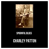 Spoonful Blues by Charley Patton