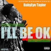 I'll Be Okay by BabyEye Taylor