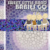 Babies Go the Killers de Sweet Little Band