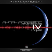 Return to Space IV the Pulse by Aural Fragment