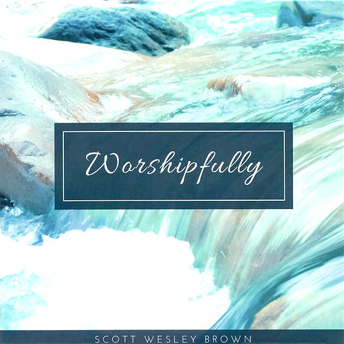 Worshipfully by Scott Wesley Brown