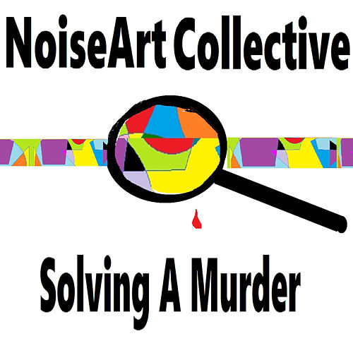 Solving a Murder by NoiseArt Collective