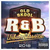 Old Skool R&B Urban Classics 2018 - The Greatest R & B Anthems of All Time by Various Artists