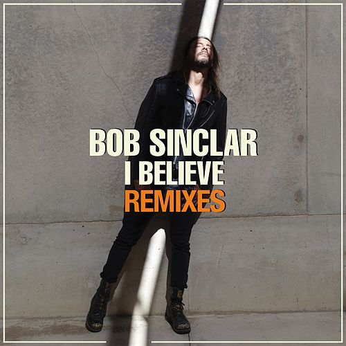 I Believe (Remixes) di Bob Sinclar
