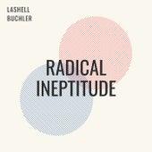 Radical Ineptitude by Lashell Buchler