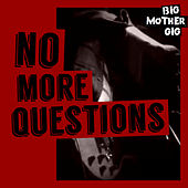 No More Questions by Big Mother Gig