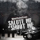 Salute Me or Shoot Me: The Extended Clip by Waka Flocka Flame
