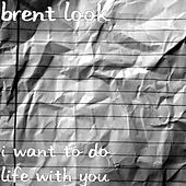 I Want To Do Life With You-single by Brent Look