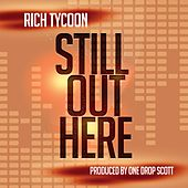 Still Out Here by Rich Tycoon