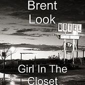 Girl In The Closet-single by Brent Look