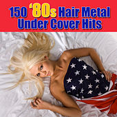 150 '80s Hair Metal Under Cover Hits by Various Artists