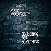 Searching for Something by Mark McCafferty