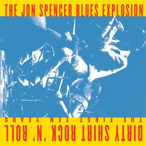 Dirty Shirt Rock 'n' Roll: The First Ten Years by Jon Spencer