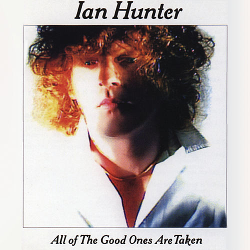All The Good Ones Are Taken (With Bonus Tracks) by Ian Hunter