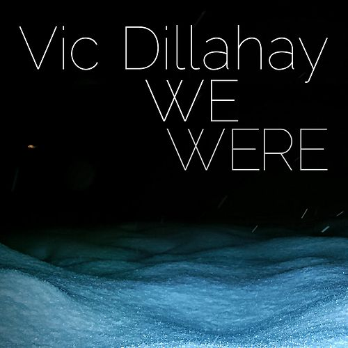 We Were by Vic Dillahay