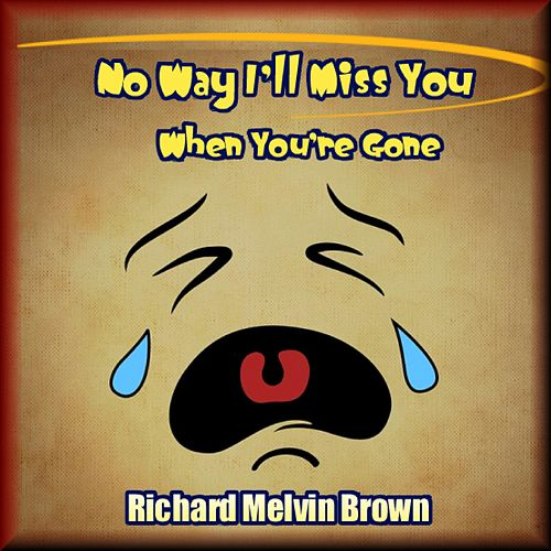 No Way Ill Miss You When Youre Gone Single By Richard Melvin