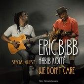 We Don't Care (feat. Habib Koité) by Eric Bibb