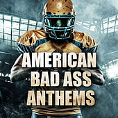 American Bad Ass Anthems by Various Artists