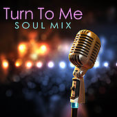 Turn To Me Soul Mix by Various Artists