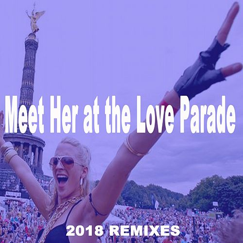 Meet Her at the Love Parade 2018 Remixes by D-Hool