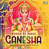 Morya Re Shree Ganesha: Marathi Ganapati Bhakti Sangeet by Various Artists