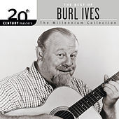 20th Century Masters: The Best of Burl Ives - The Millennium Collection by Burl Ives
