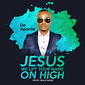 Jesus We Lift Your Name on High by De Apostle