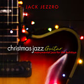 Christmas Jazz Guitar: Instrumental Jazz for the Holidays by Jack Jezzro