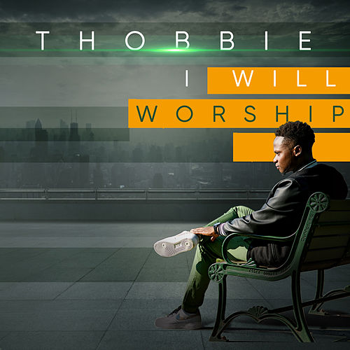 I Will Worship by Thobbie