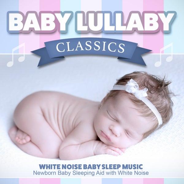 Baby Lullaby Classics Newborn Baby Sleeping Aid Von White Noise