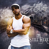 Im Still Here by J. Carter