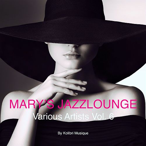 Mary's Jazzlounge Various Artists, Vol. 6 - Presented by Kolibri Musique von Various Artists