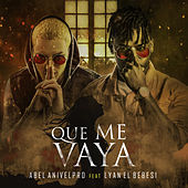 Que Me Vaya by Abel Anivelpro