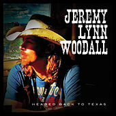 Headed Back to Texas by Jeremy Lynn Woodall