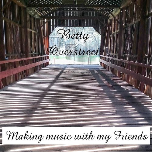 Making Music with My Friends by Betty Overstreet