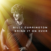 Bring It On Over by Billy Currington