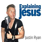 Explaining Jesus by Justin Ryan